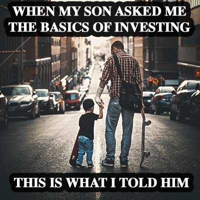 whenmysonaskedmethebasicsofinvesting